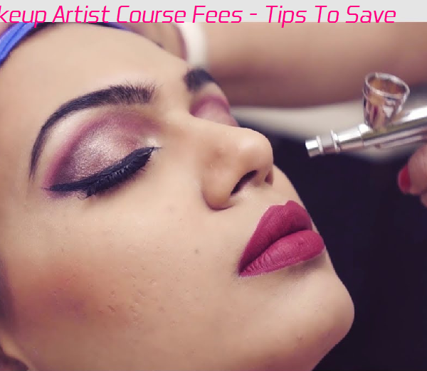makeup artist course fees - tips to save